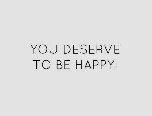 Friend We Deserve Happiness Quotes