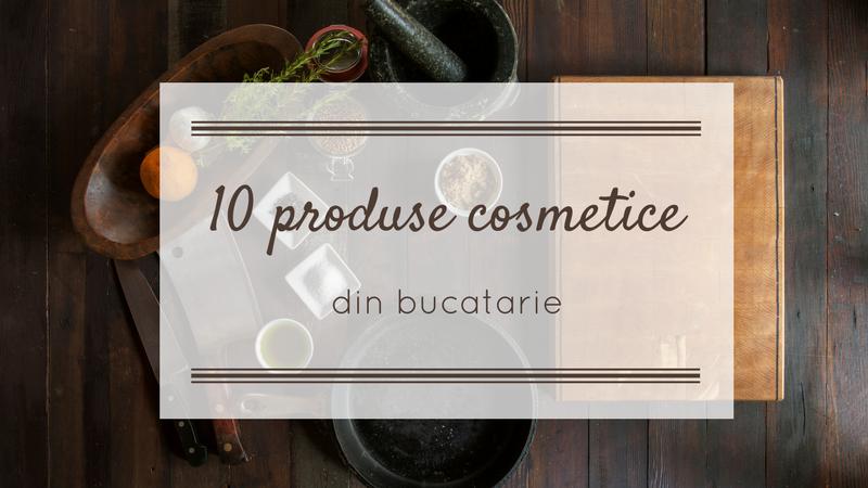 10 Produse cosmetice din bucatarie