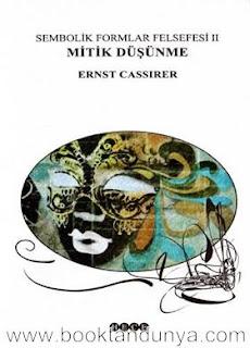 Ernst Cassirer - Mitik Düşünme Sembolik Formlar Felsefesi 2
