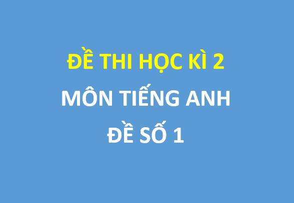 Đề thi học kì 2 môn tiếng anh lớp 10 trường thpt Nguyễn Trãi