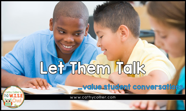 Students are going to talk...so use it to your advantage. If you let them talk constructively, everyone benefits.
