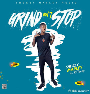 Shegzy Marley ft. O'Teezy - Grind Don't Stop