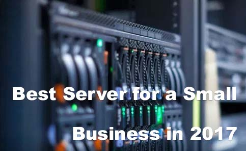 How to Choose the Best Server for a Small Business in 2017?