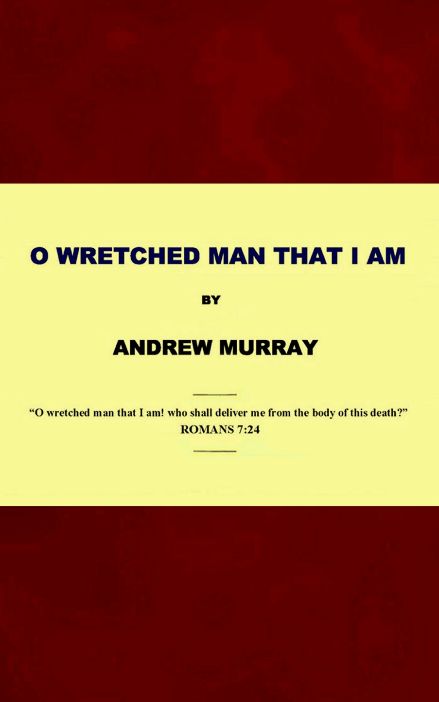 Andrew Murray-O Wretched Man That I Am-