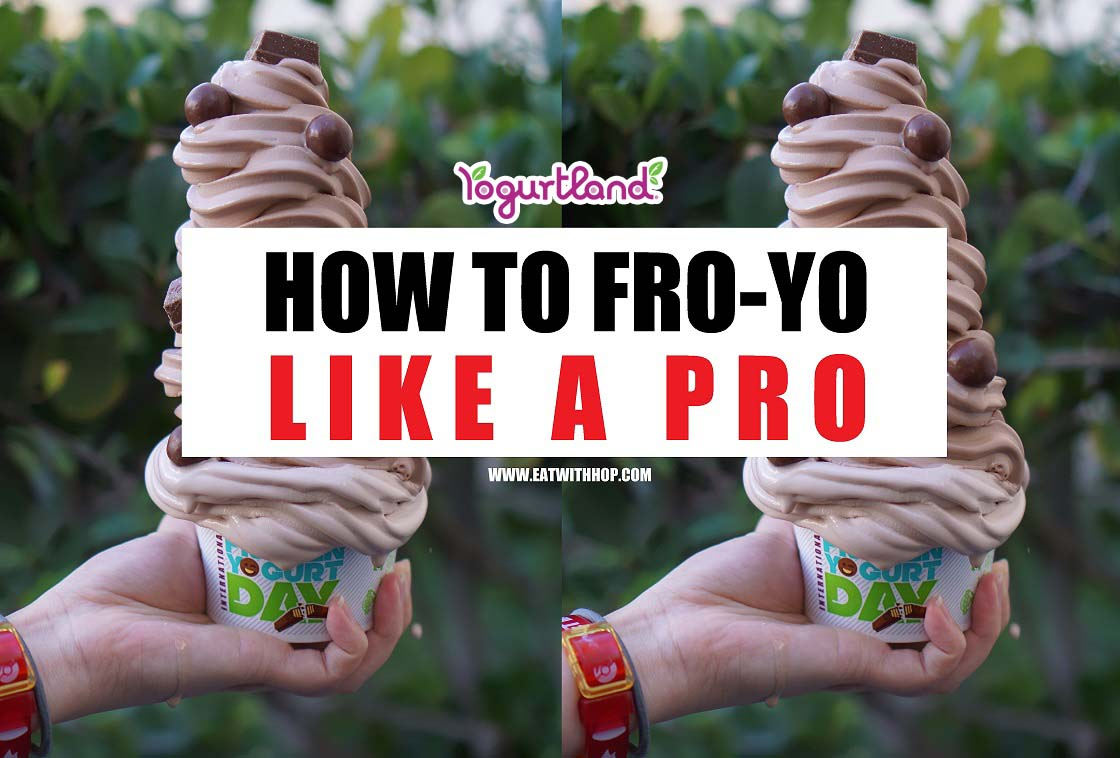GUIDE | How To FRO-YO Like A Pro @ Yogurtland