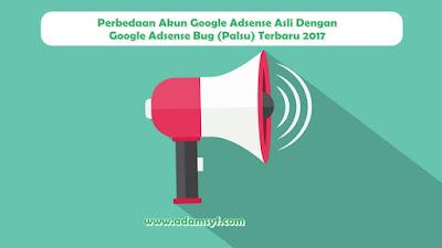 Perbedaan Akun Google Adsense Asli Dengan Google Adsense Bug (Palsu) Terbaru 2017