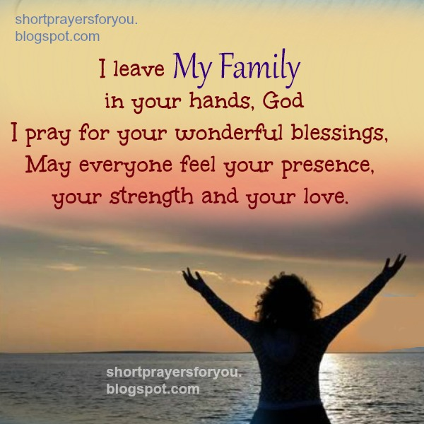 Short Religious Quotes About Family: I Leave My Family In Your Hands, God. Short Prayer