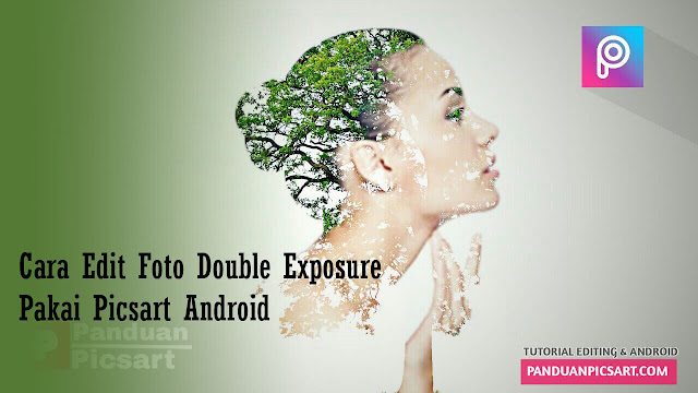 Cara Edit Foto Double Exposure di Picsart
