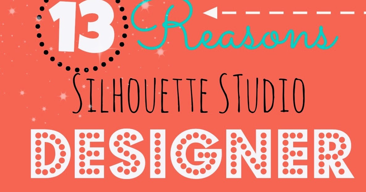 Silhouette Studio Designer Edition: 13 Reasons Why It's