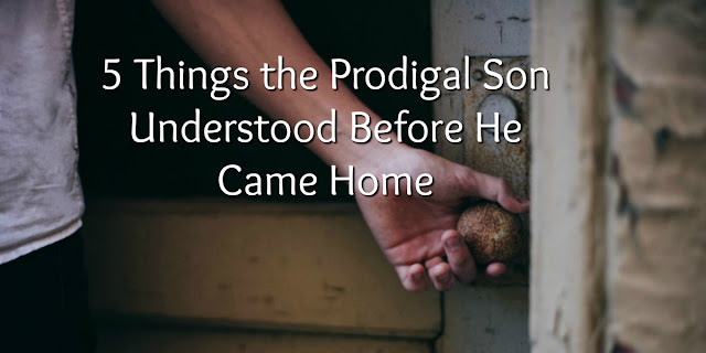 5 Things the Prodigal Son Understood Before Coming Home
