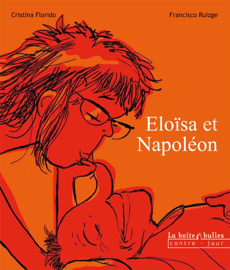 Eloïsa et Napoléon - Cristina Florido,Francisco Ruizgé