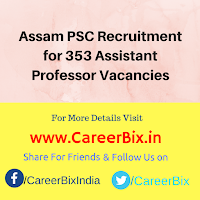 Assam PSC Recruitment for 353 Assistant Professor Vacancies