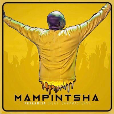 Mampintsha – Phakamisa ft. CampMasters (2018) [Dowmnload]