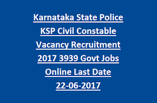 Karnataka State Police KSP Civil Constable, Armed Constable Vacancy Recruitment 2017 3939 Govt Jobs Online Last Date 22-06-2017