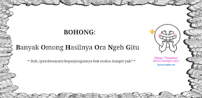 Mosok? Bohong ah! .. Really? It (was you that) -must be- lie! Oops!