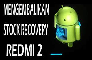 Mengembalikan Stock Recovery (Bawaan) pada Redmi 2