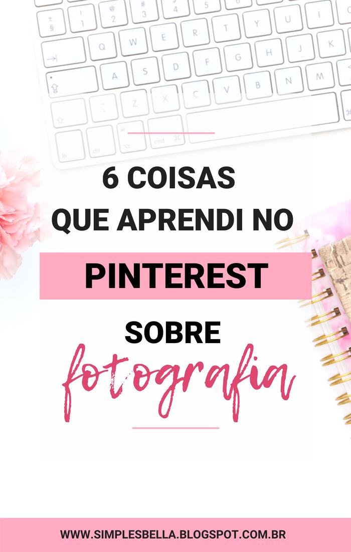 6 coisas que aprendi sobre fotografia no Pinterest