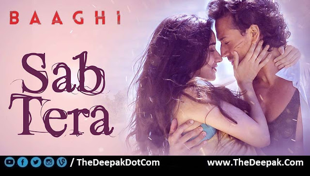 SAB TERA Lyrics by Sanjeev Chaturvedi from the movie BAAGHI