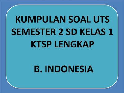 Kumpulan Soal UTS Bahasa Indonesia Semester 2 Kelas 1 SD KTSP Lengkap