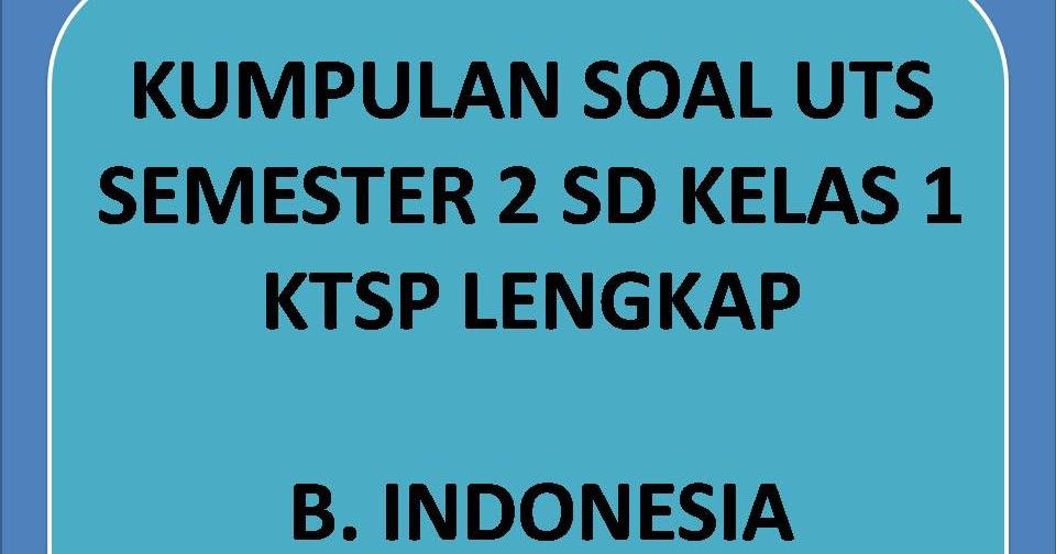 Kumpulan Soal Uts Bahasa Indonesia Semester 2 Kelas 1 Sd Ktsp Lengkap Ayo Sinau Bareng