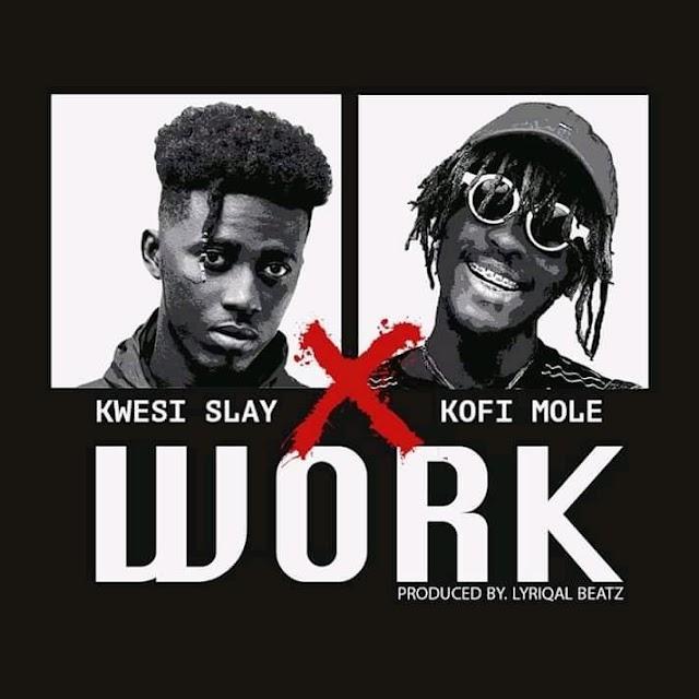 Kwesi Slay – Work (Feat. Kofi Mole)