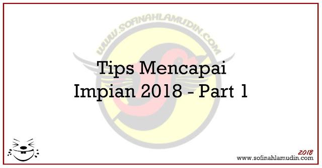 Tips Mencapai Impian 2018 - Part 1 - Sofinah Lamudin