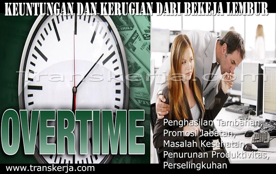 Keuntungan dan kerugian dari bekerja lembur, manfaat dan efek samping dari kerja lembur, kelebihan dan kekurangan, penghasilan tambahan,  promosi jabatan,  masalah kesehatan,  penurunan produktivitas,  perselingkuhan