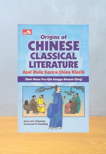 ORIGINS OF CHINESE CLASSICAL LITERATURE: ASAL MULA SASTRA CHINA KLASIK, Li Xiaoxiang