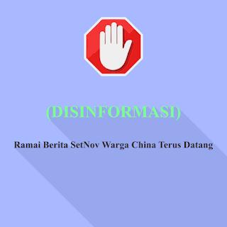 (DISINFORMASI) Ramai Berita SetNov Warga China Terus Datang