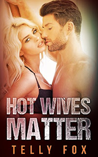Hot Wives Matter - an erotic short story by Telly Fox