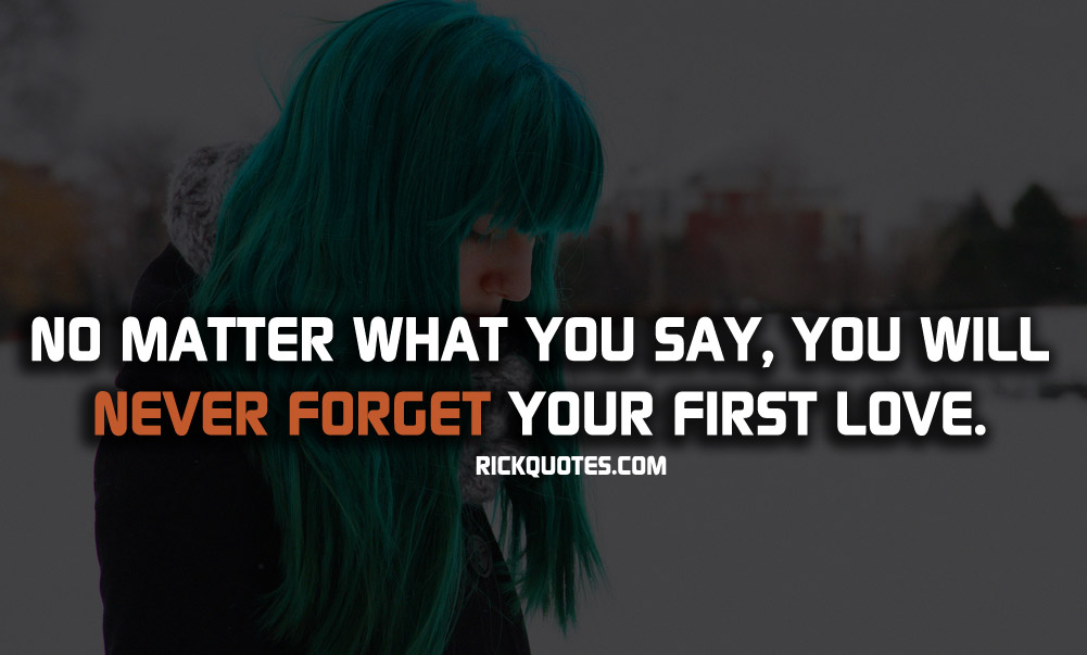 Love Quotes Never Forget Your First Love