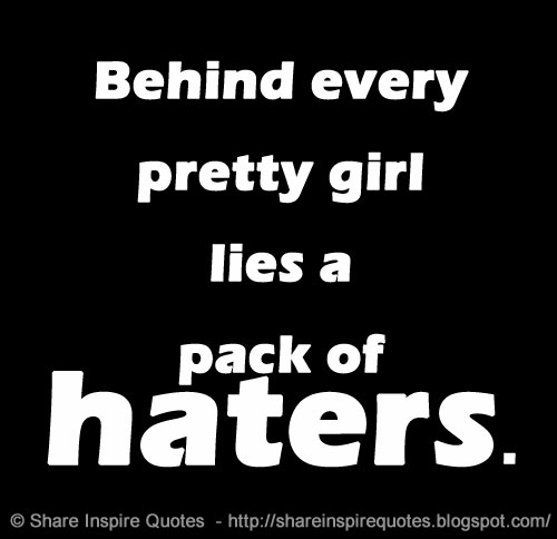 Girls Lie Quotes: Behind Every Pretty Girl Lies A Pack Of Haters.