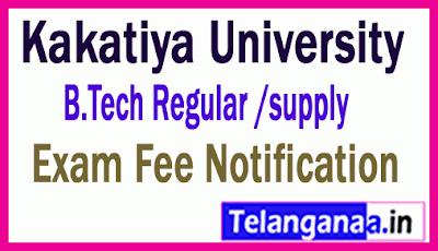 Kakatiya University B.Tech Regular /supply Exam Fee Notification