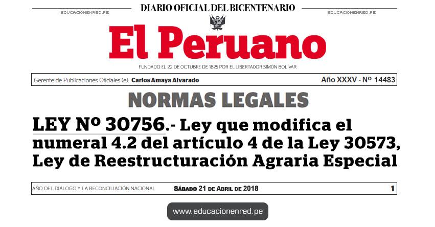 LEY Nº 30756 - Ley que modifica el numeral 4.2 del artículo 4 de la Ley 30573, Ley de Reestructuración Agraria Especial - www.congreso.gob.pe