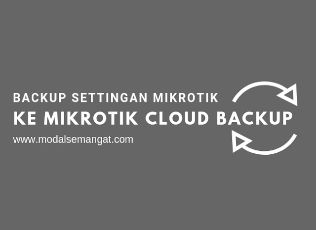 Backup Settingan MikroTik ke Cloud MikroTik