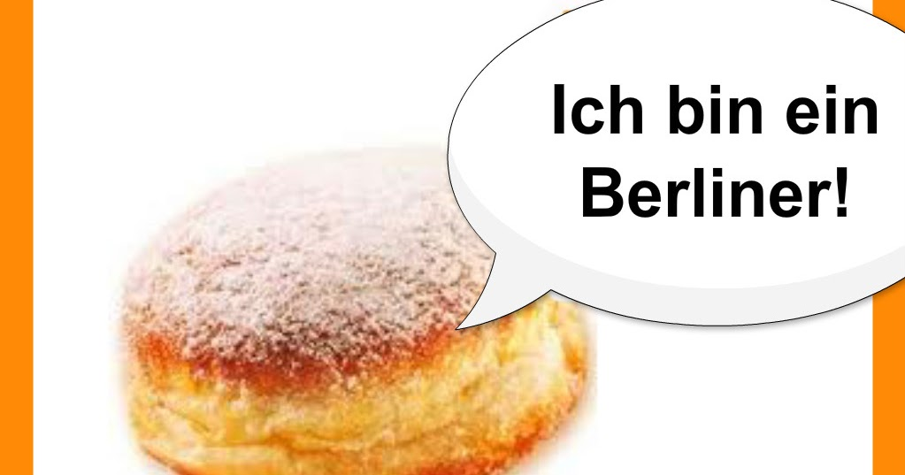 ich bin ein berliner Claim: president john f kennedy called himself a jelly donut in his famous 1963 speech in berlin, germany.