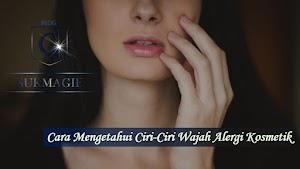 Cara Mengetahui Ciri-Ciri Muka Alergi Kosmetik
