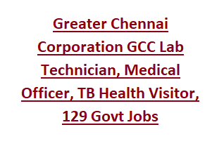 Greater Chennai Corporation GCC Lab Technician, Medical Officer, TB Health Visitor, Senior Treatment Supervisor 129 Govt Jobs
