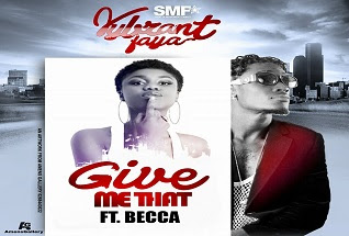 Vybrant Faya – Give Me That (Feat. Becca)