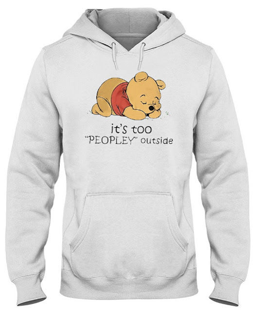 Pooh I like to stay in Bed it's too peopley T Shirts Hoodie Sweatshirt