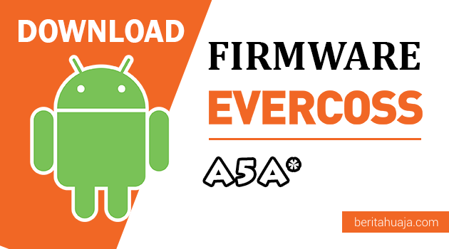 Download Firmware / Stock ROM Evercoss A5A* (Bintang) All Version