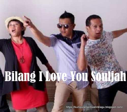 Bilang I Love You Souljah