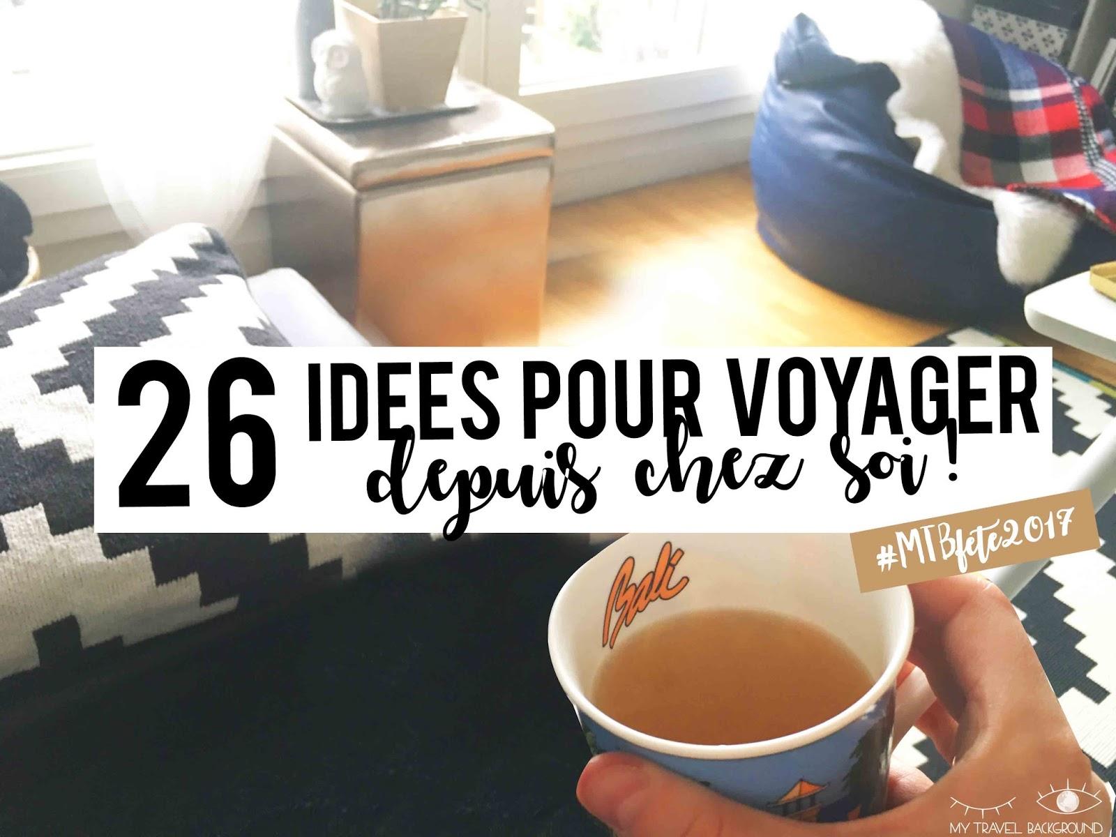 My Travel Background : 26 idées pour voyager au quotidien depuis chez soi