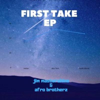 Afro Brotherz & DJ Jim MasterShine - First Take EP 2019