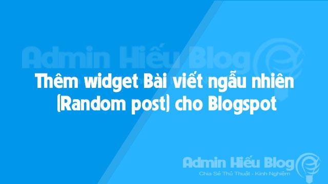 Thêm widget Bài viết ngẫu nhiên (Random post) cho Blogspot