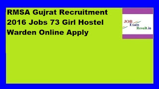 RMSA Gujrat Recruitment 2016 Jobs 73 Girl Hostel Warden Online Apply