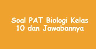 Soal PAT Biologi Kelas 10 dan Jawabannya
