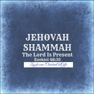 Jehovah Shammah from Ezekiel 48:35 which is The Lord Is Present.