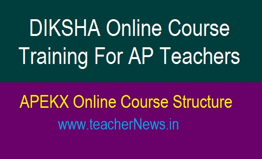 DIKSHA Online Course Training For AP Teachers ( Primary/ UP/ High School) | APEKX Online Course Structure
