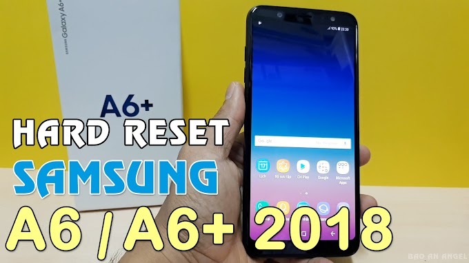 Hướng dẫn Hard Reset Samsung Galaxy A6 | A6 Plus 2018
